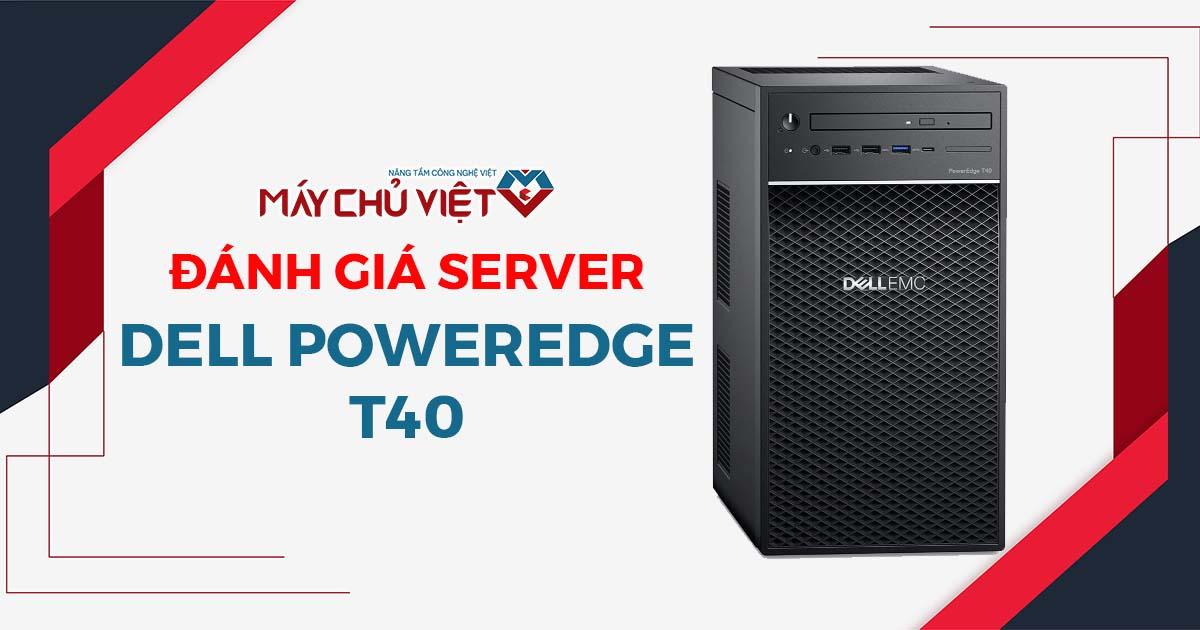 đánh giá máy chủ dell poweredge t40 tower server